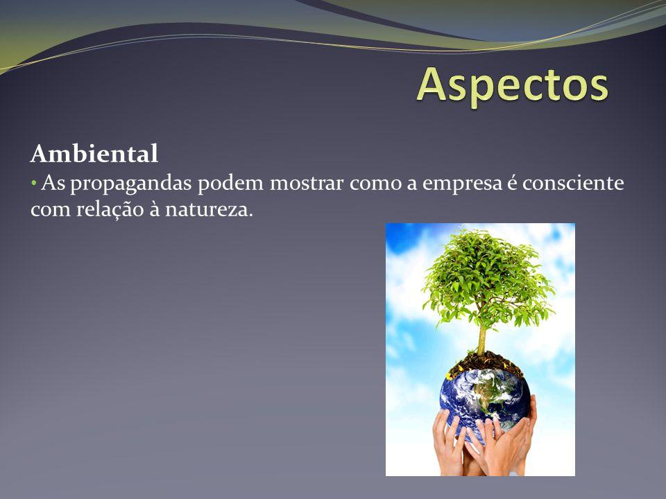 Ambiental As propagandas podem mostrar como a empresa é consciente com relação à natureza.