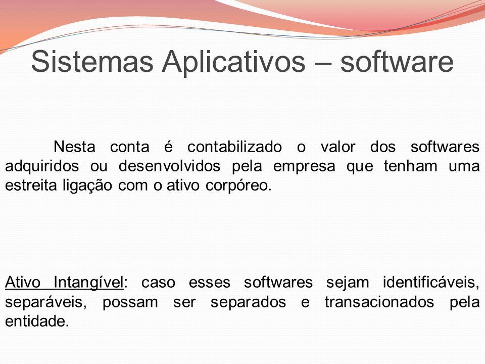 Sistemas Aplicativos – software Nesta conta é contabilizado o valor dos softwares adquiridos ou desenvolvidos pela empresa que tenham uma estreita lig