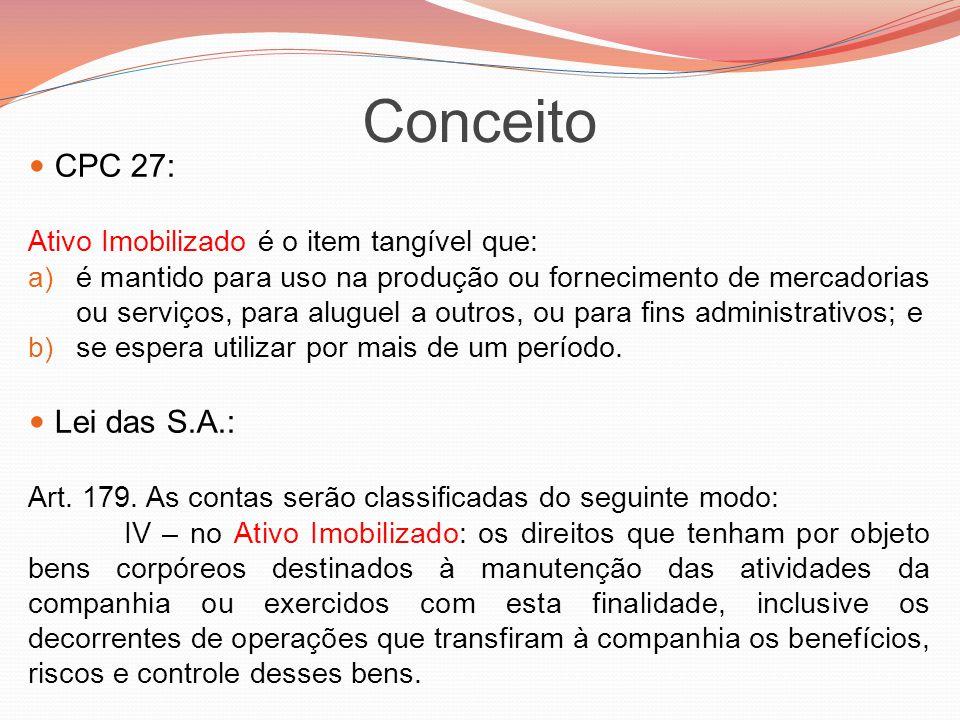 Conceito CPC 27: Ativo Imobilizado é o item tangível que: a) é mantido para uso na produção ou fornecimento de mercadorias ou serviços, para aluguel a
