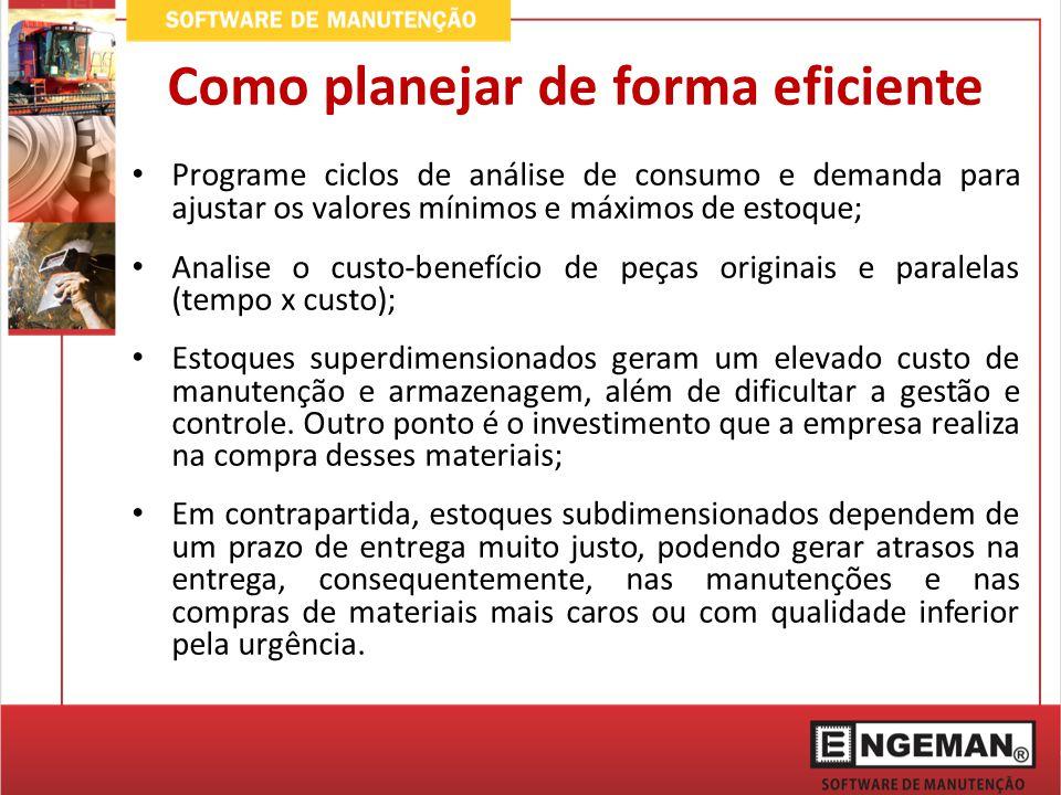 Programe ciclos de análise de consumo e demanda para ajustar os valores mínimos e máximos de estoque; Analise o custo-benefício de peças originais e p