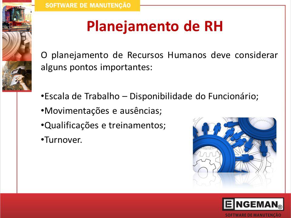 O planejamento de Recursos Humanos deve considerar alguns pontos importantes: Escala de Trabalho – Disponibilidade do Funcionário; Movimentações e aus
