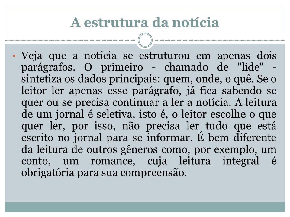 Na notícia do jornal Ipiranga News , os dados do lide são: Quem: os moradores da Vila São José; Onde: na Vila São José, bairro do Ipiranga, na cidade de São Paulo; O quê: moradores assustados com a quantidade de escorpiões na região.