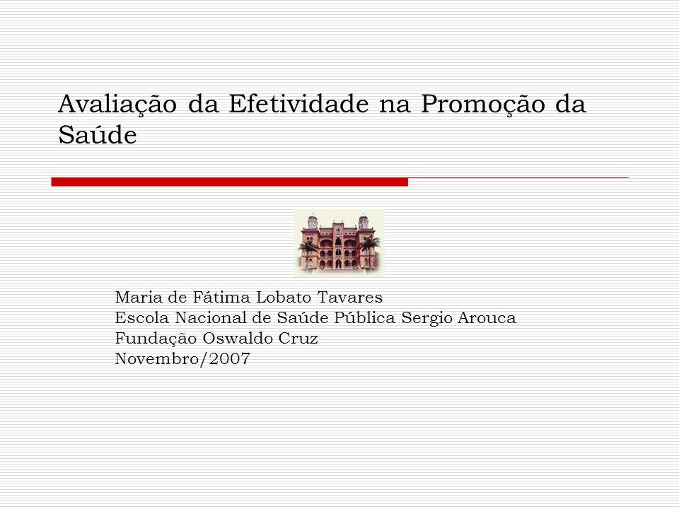 Avaliação da Efetividade na Promoção da Saúde Maria de Fátima Lobato Tavares Escola Nacional de Saúde Pública Sergio Arouca Fundação Oswaldo Cruz Nove