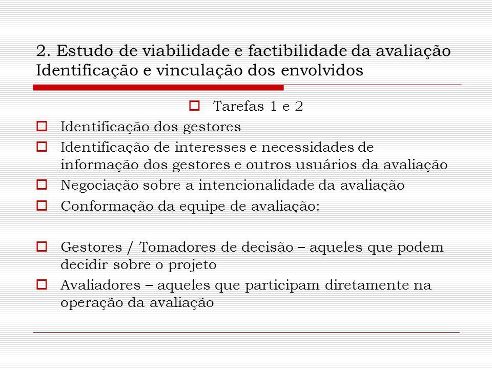 2. Estudo de viabilidade e factibilidade da avaliação Identificação e vinculação dos envolvidos  Tarefas 1 e 2  Identificação dos gestores  Identif