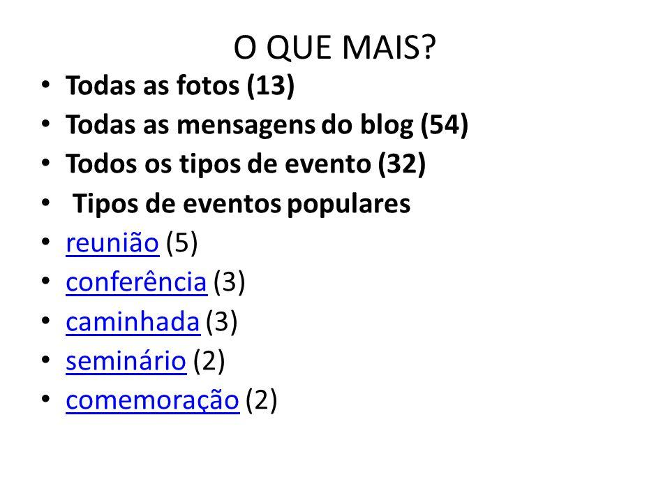 O QUE MAIS? Todas as fotos (13) Todas as mensagens do blog (54) Todos os tipos de evento (32) Tipos de eventos populares reunião (5) reunião conferênc
