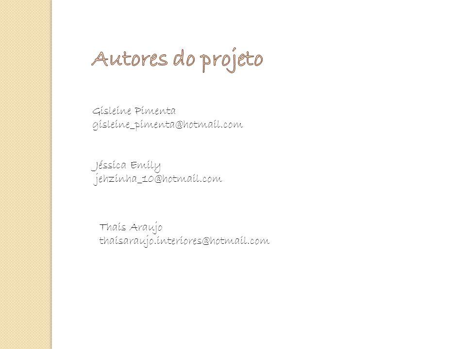 Gisleine Pimenta gisleine_pimenta@hotmail.com Jéssica Emily jehzinha_10@hotmail.com Thais Araujo thaisaraujo.interiores@hotmail.com