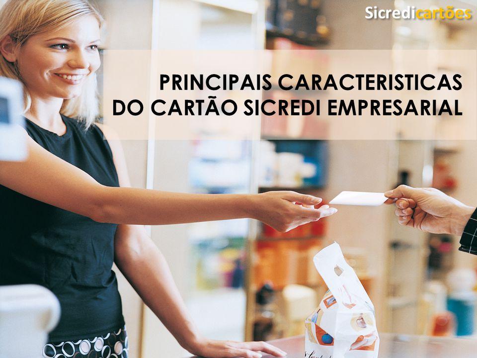 Classificação da Informação: Uso Irrestrito Sicredicartões PRINCIPAIS CARACTERISTICAS DO CARTÃO SICREDI EMPRESARIAL