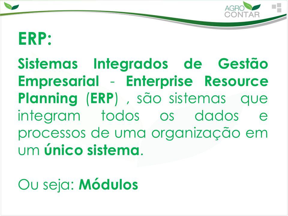 ERP: Sistemas Integrados de Gestão Empresarial - Enterprise Resource Planning ( ERP ), são sistemas que integram todos os dados e processos de uma org
