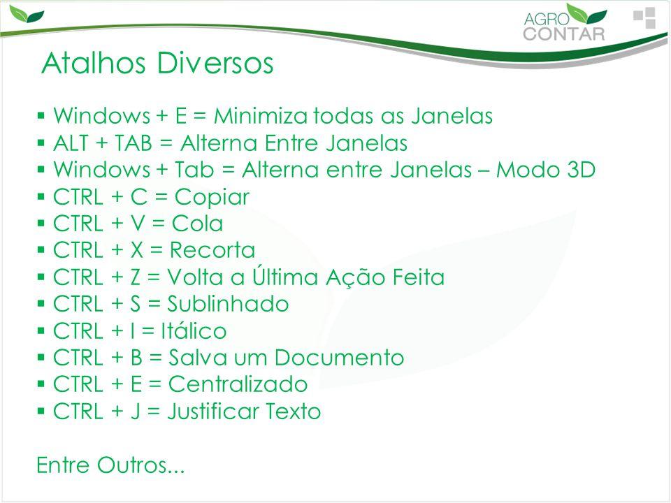 Atalhos Diversos  Windows + E = Minimiza todas as Janelas  ALT + TAB = Alterna Entre Janelas  Windows + Tab = Alterna entre Janelas – Modo 3D  CTR