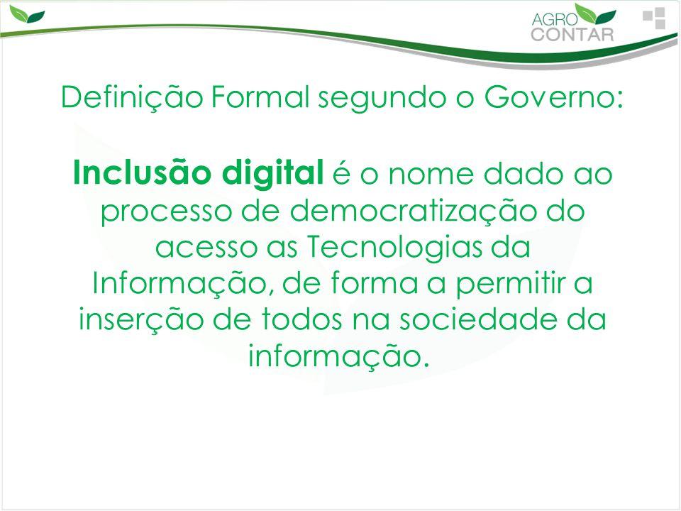 Definição Formal segundo o Governo: Inclusão digital é o nome dado ao processo de democratização do acesso as Tecnologias da Informação, de forma a pe