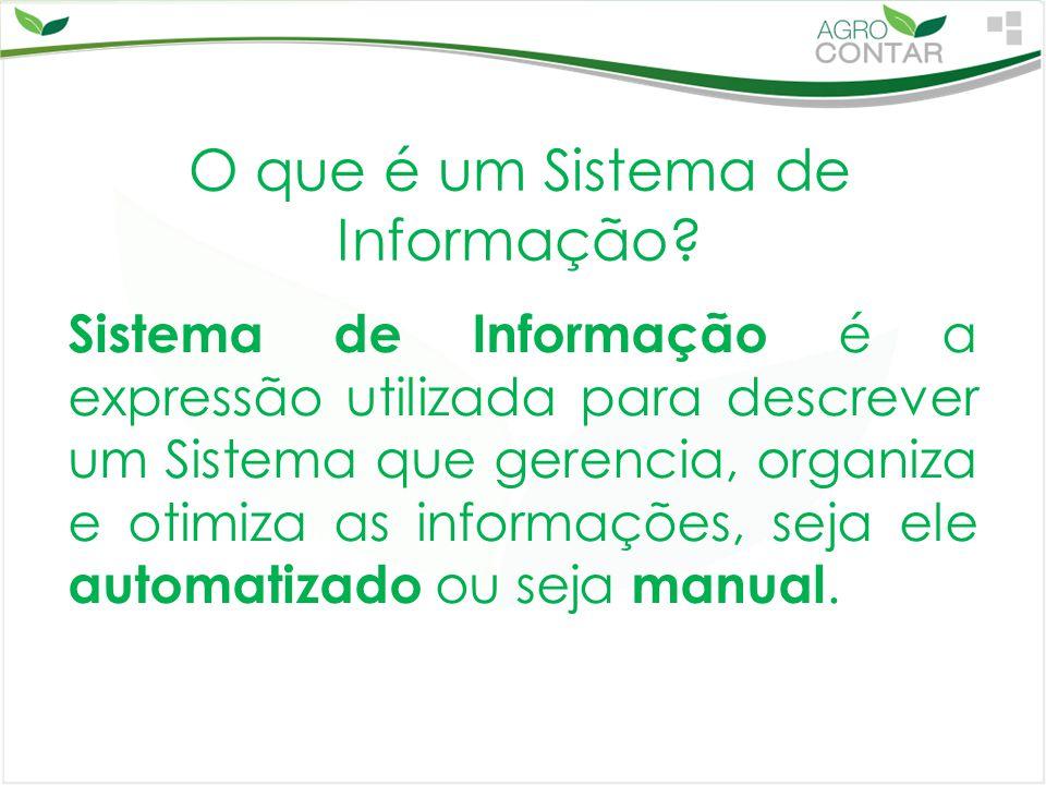 O que é um Sistema de Informação? Sistema de Informação é a expressão utilizada para descrever um Sistema que gerencia, organiza e otimiza as informaç