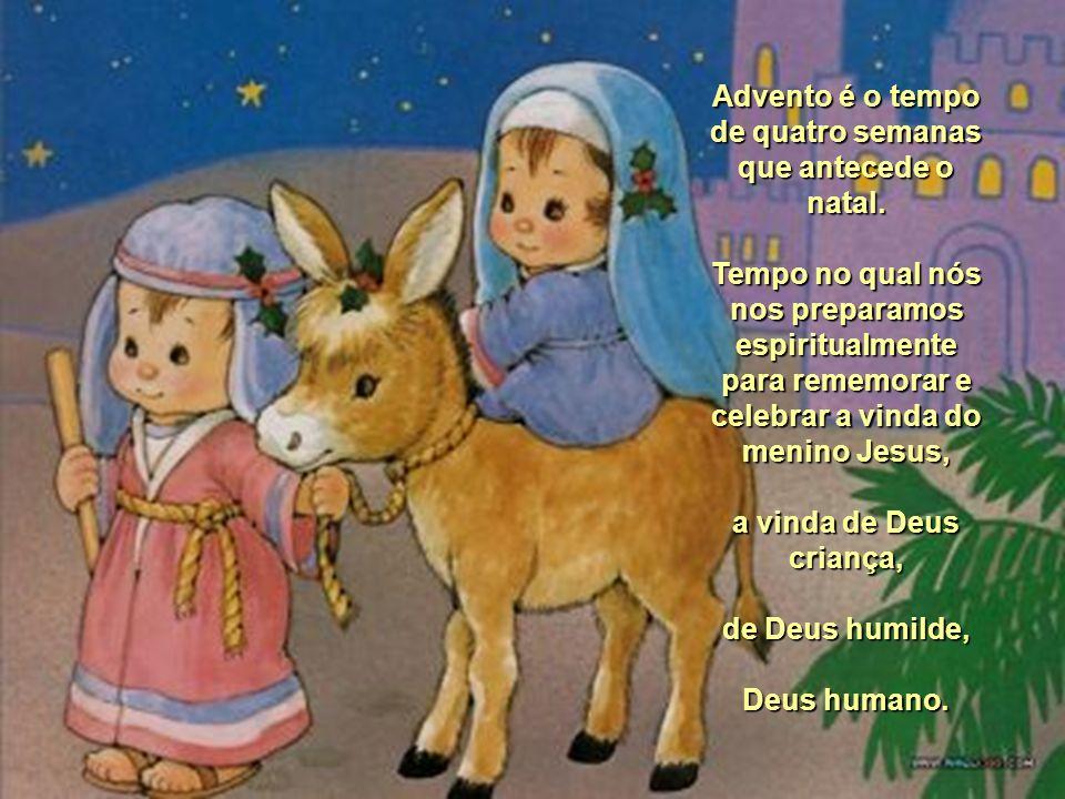 Advento.Maria esperou tanto o nascimento do seu filho, o filho de Deus, o Salvador.