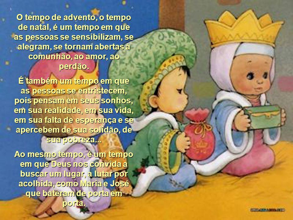 O tempo de advento, o tempo de natal, é um tempo em que as pessoas se sensibilizam, se alegram, se tornam abertas à comunhão, ao amor, ao perdão.
