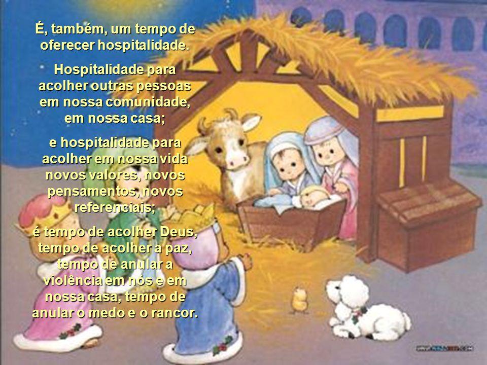 O tempo de advento, o tempo de natal, é um tempo em que as pessoas se sensibilizam, se alegram, se tornam abertas à comunhão, ao amor, ao perdão. É ta