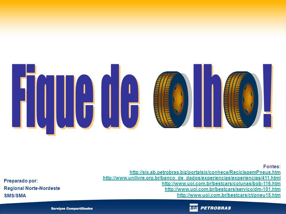 Fontes: http://six.ab.petrobras.biz/portalsix/conheca/ReciclagemPneus.htm http://www.unilivre.org.br/banco_de_dados/experiencias/experiencias/411.html http://www.uol.com.br/bestcars/colunas/bob-116.htm http://www.uol.com.br/bestcars/servico/dm-101.htm http://www.uol.com.br/bestcars/ct/pneu15.htm Preparado por: Regional Norte-Nordeste SMS/SMA