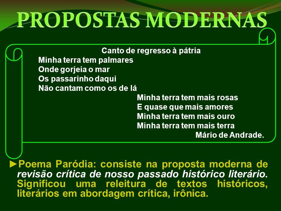 ►Poema Paródia: consiste na proposta moderna de revisão crítica de nosso passado histórico literário. Significou uma releitura de textos históricos, l