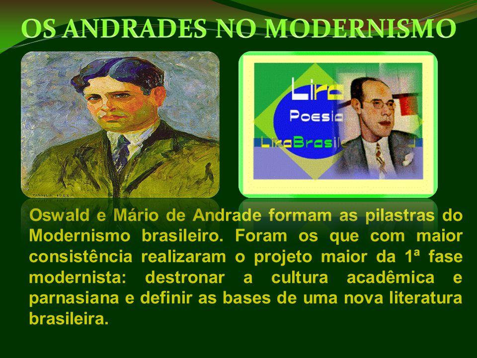 Oswald e Mário de Andrade formam as pilastras do Modernismo brasileiro. Foram os que com maior consistência realizaram o projeto maior da 1ª fase mode