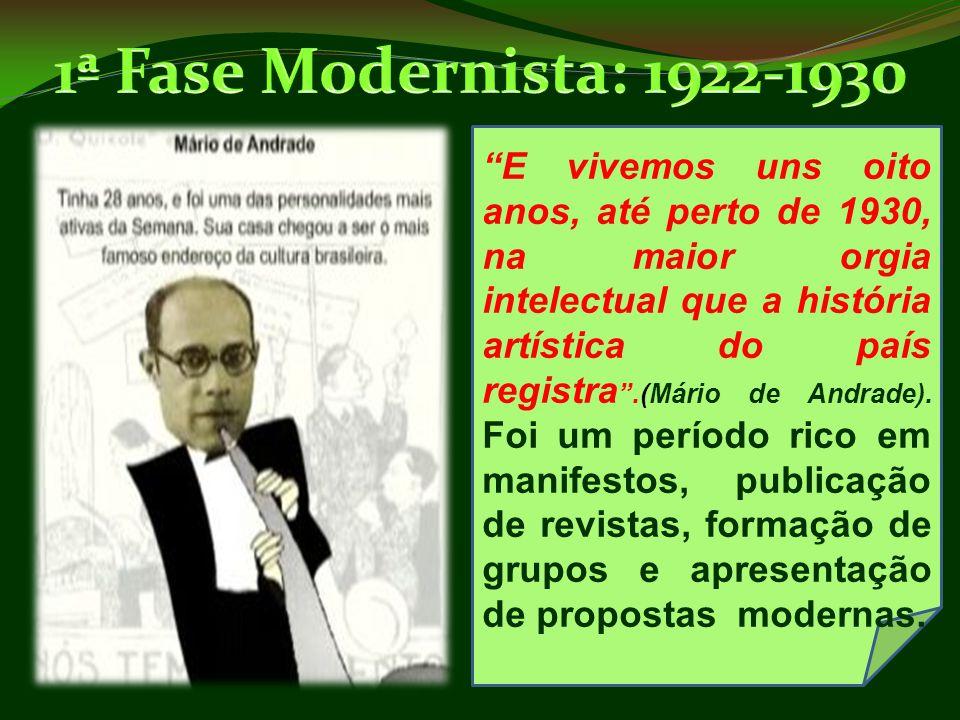 """""""E vivemos uns oito anos, até perto de 1930, na maior orgia intelectual que a história artística do país registra """".(Mário de Andrade). Foi um período"""