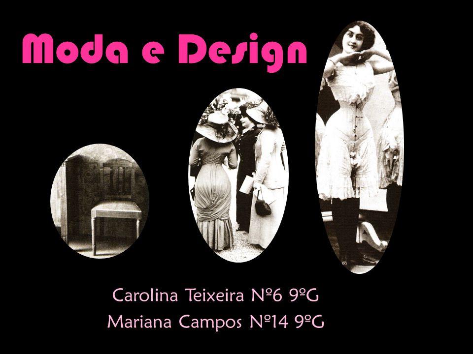 Moda e Design Carolina Teixeira Nº6 9ºG Mariana Campos Nº14 9ºG