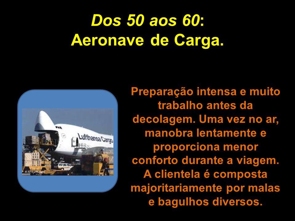 Dos 40 aos 50: Aeronave Comercial de Vôos Regionais. Mantém horários regulares. Destinos bastante conhecidos e rotineiros. Os vôos nem sempre saem no