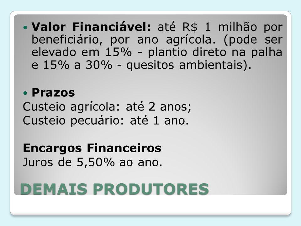 Valor Financiável: até R$ 1 milhão por beneficiário, por ano agrícola. (pode ser elevado em 15% - plantio direto na palha e 15% a 30% - quesitos ambie