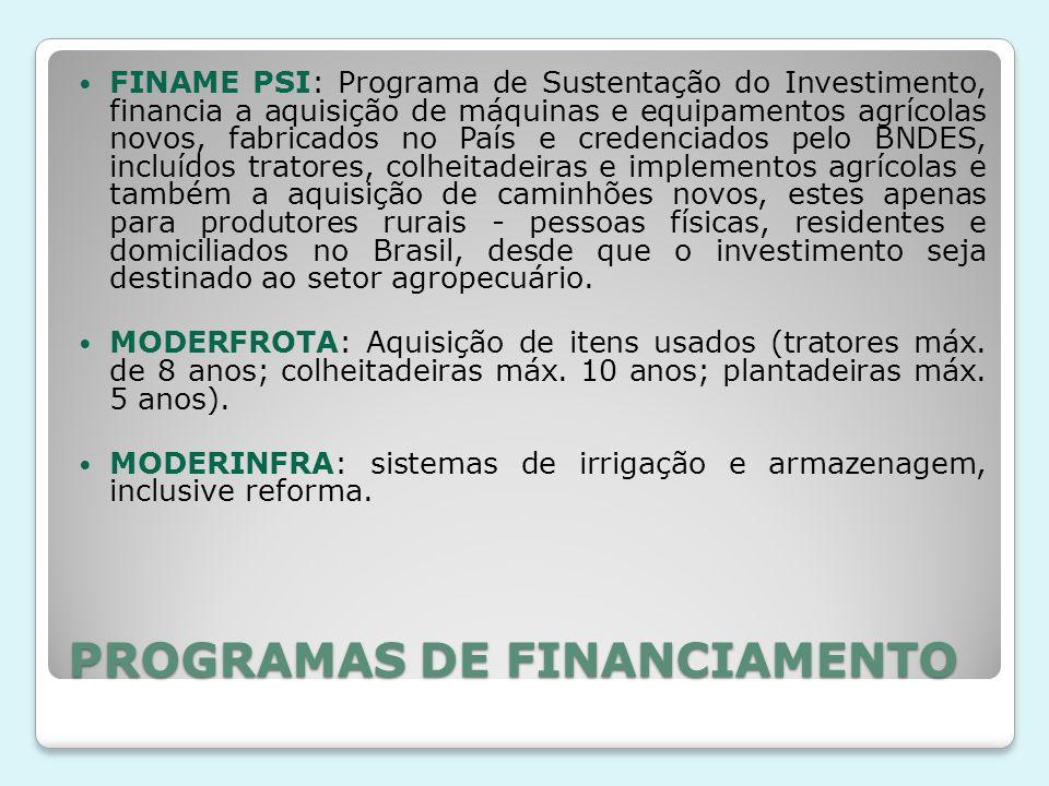 PROGRAMAS DE FINANCIAMENTO FINAME PSI: Programa de Sustentação do Investimento, financia a aquisição de máquinas e equipamentos agrícolas novos, fabri