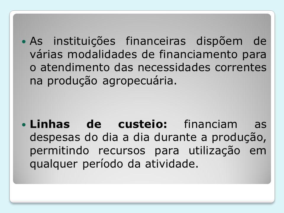 As instituições financeiras dispõem de várias modalidades de financiamento para o atendimento das necessidades correntes na produção agropecuária. Lin