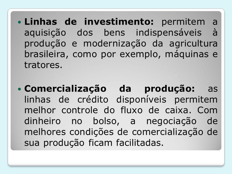 Linhas de investimento: permitem a aquisição dos bens indispensáveis à produção e modernização da agricultura brasileira, como por exemplo, máquinas e