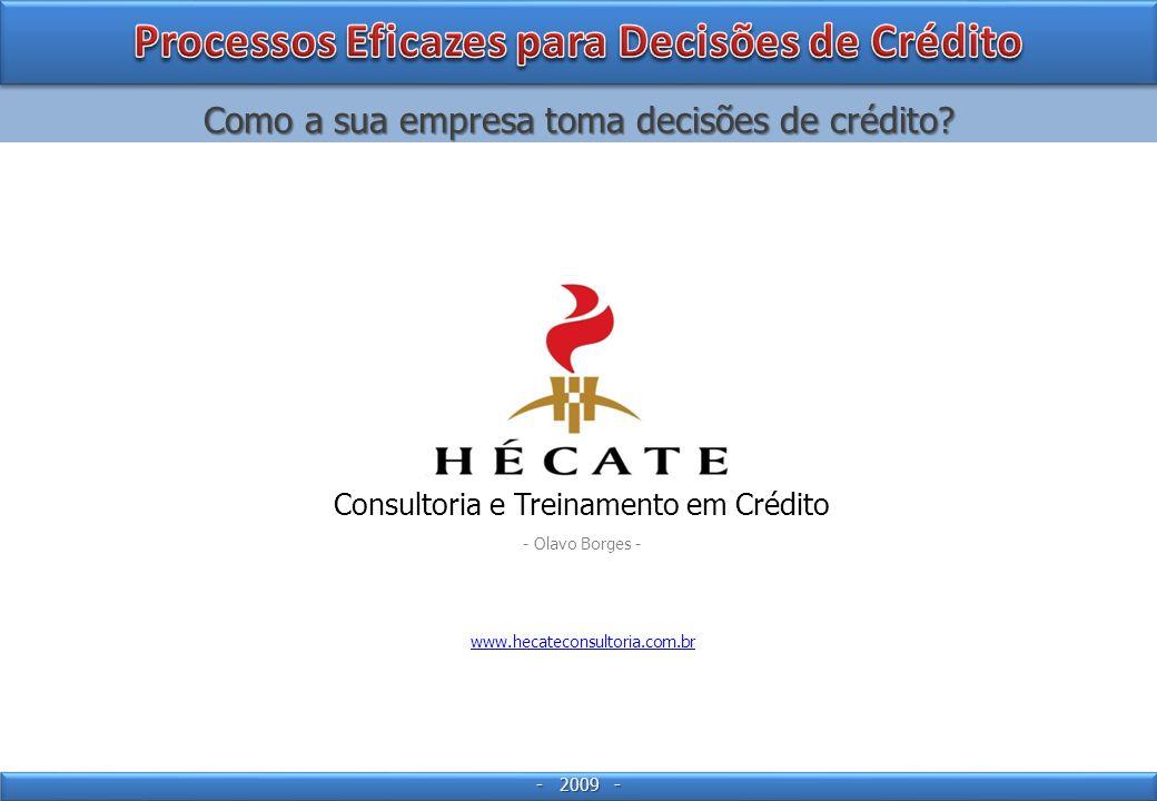 Consultoria e Treinamento em Crédito Como a sua empresa toma decisões de crédito.
