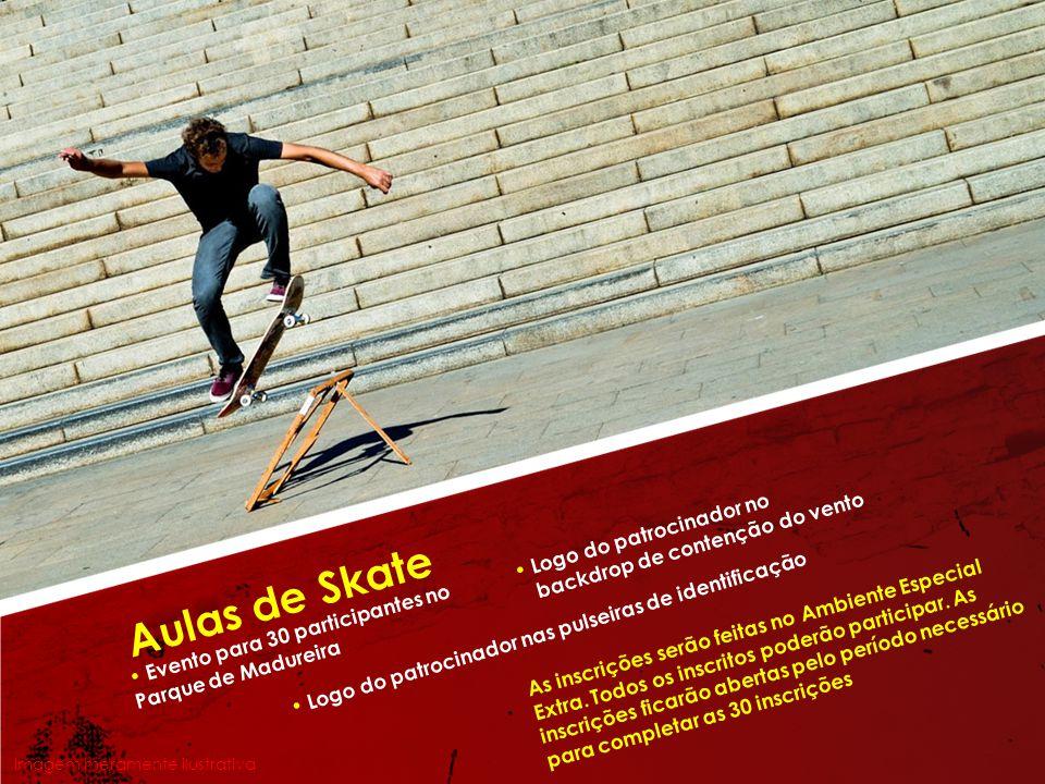 Aulas de Skate Logo do patrocinador no backdrop de contenção do vento Logo do patrocinador nas pulseiras de identificação Evento para 30 participantes no Parque de Madureira Imagem meramente ilustrativa As inscrições serão feitas no Ambiente Especial Extra.