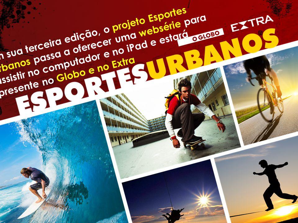 Em sua terceira edição, o projeto Esportes Urbanos passa a oferecer uma websérie para assistir no computador e no iPad e estará presente no Globo e no Extra