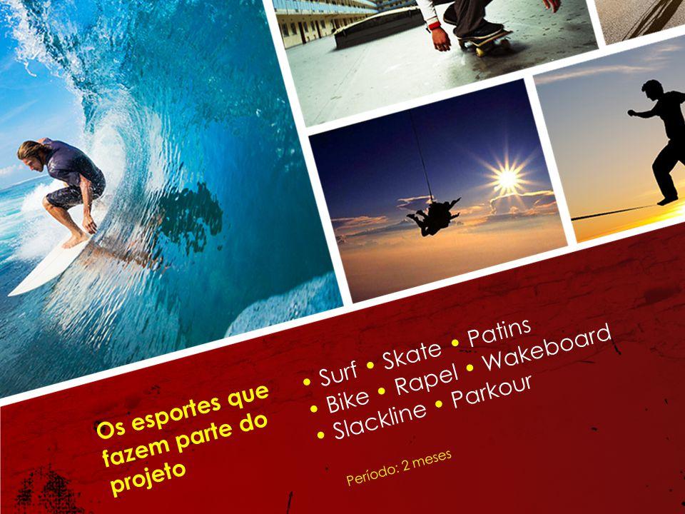 Os esportes que fazem parte do projeto Surf Skate Patins Bike Rapel Wakeboard Slackline Parkour Período: 2 meses