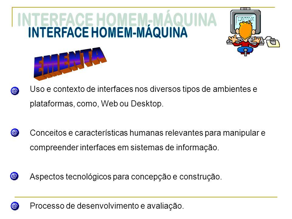 Uso e contexto de interfaces nos diversos tipos de ambientes e plataformas, como, Web ou Desktop. Conceitos e características humanas relevantes para