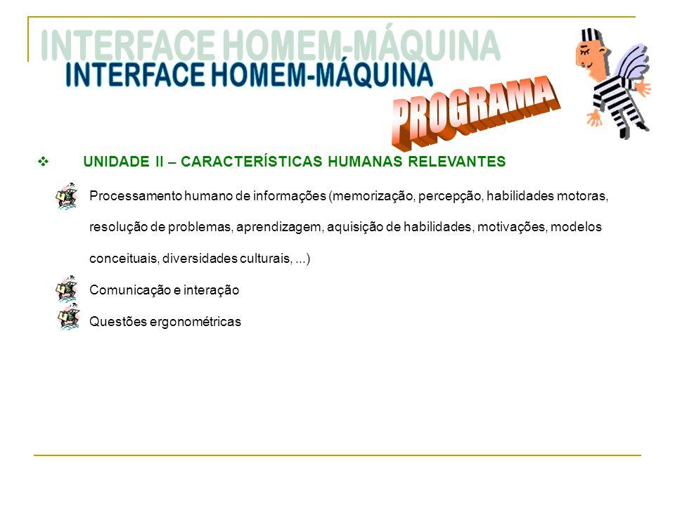  UNIDADE II – CARACTERÍSTICAS HUMANAS RELEVANTES Processamento humano de informações (memorização, percepção, habilidades motoras, resolução de probl
