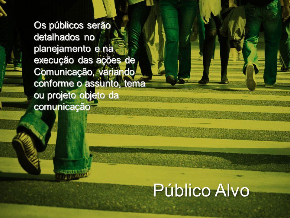 Público Alvo Os públicos serão detalhados no planejamento e na execução das ações de Comunicação, variando conforme o assunto, tema ou projeto objeto