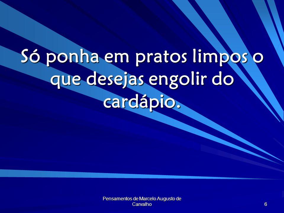 Pensamentos de Marcelo Augusto de Carvalho 7 Quem tem a alma lavada e a enxuga não pega micose.