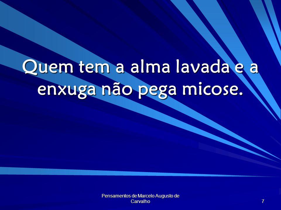 Pensamentos de Marcelo Augusto de Carvalho 8 Tudo o que é barato vem comido por baratas.