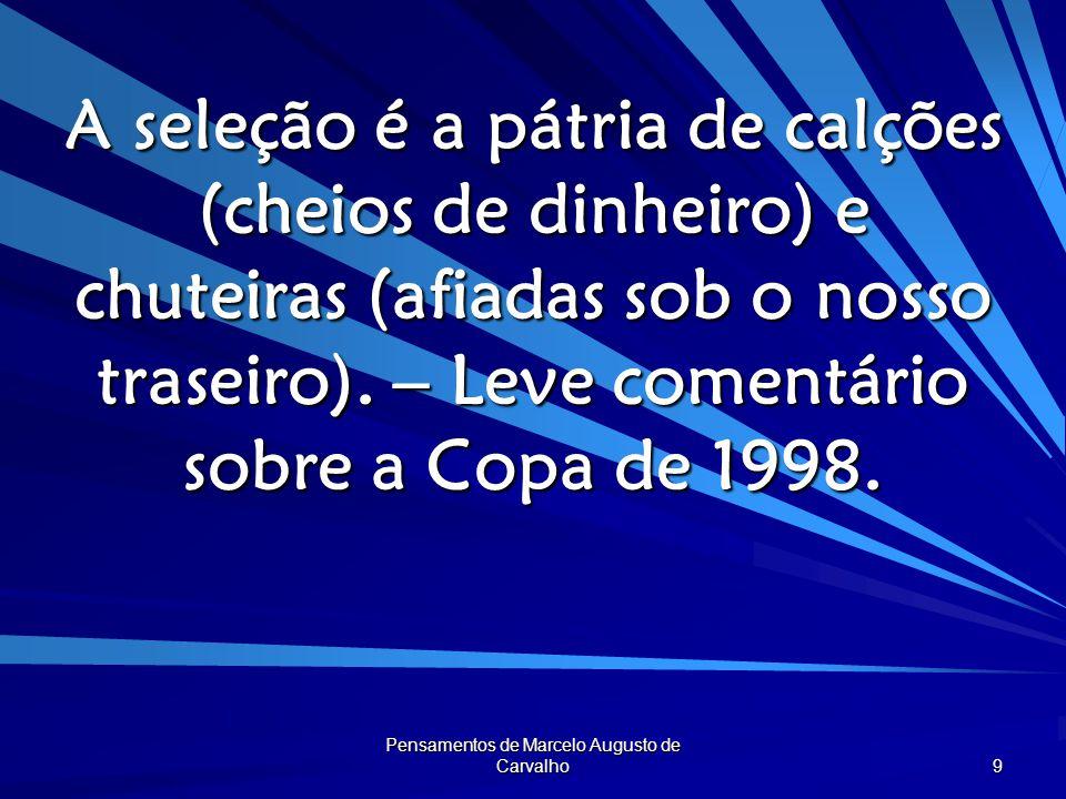 Pensamentos de Marcelo Augusto de Carvalho 10 Não chores por perder a glória. deixas-te o exílio.