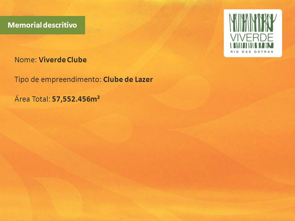 Memorial descritivo Nome: Viverde Clube Tipo de empreendimento: Clube de Lazer Área Total: 57,552.456m²