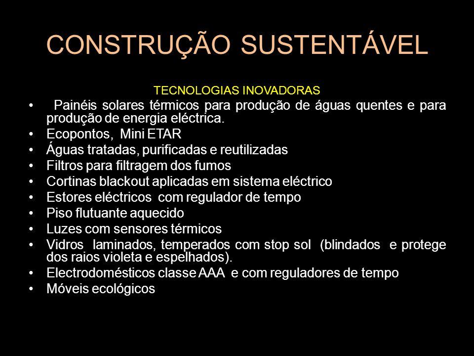 CONSTRUÇÃO SUSTENTÁVEL TECNOLOGIAS INOVADORAS Painéis solares térmicos para produção de águas quentes e para produção de energia eléctrica. Ecopontos,