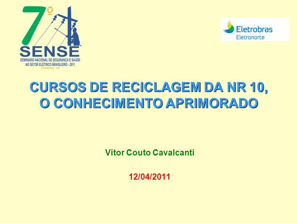 CURSOS DE RECICLAGEM DA NR 10, O CONHECIMENTO APRIMORADO Vitor Couto Cavalcanti 12/04/2011