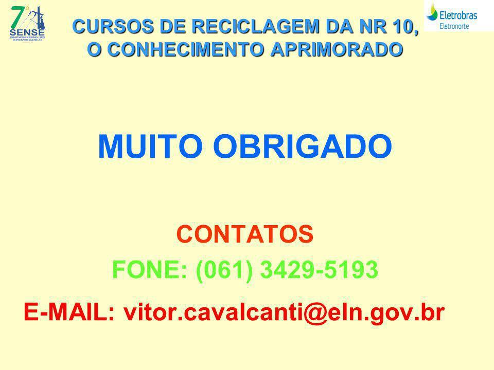 CURSOS DE RECICLAGEM DA NR 10, O CONHECIMENTO APRIMORADO MUITO OBRIGADO CONTATOS FONE: (061) 3429-5193 E-MAIL: vitor.cavalcanti@eln.gov.br