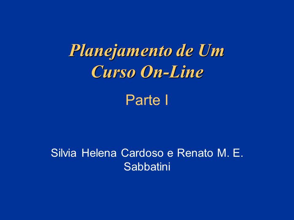 Planejamento de Um Curso On-Line Silvia Helena Cardoso e Renato M. E. Sabbatini Parte I
