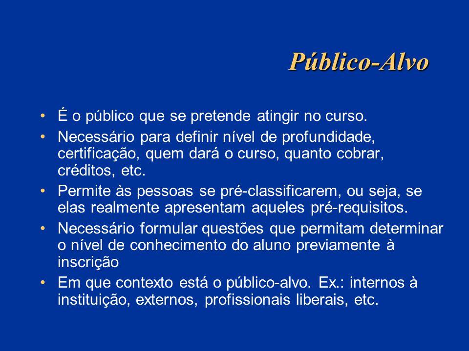 Público-Alvo É o público que se pretende atingir no curso. Necessário para definir nível de profundidade, certificação, quem dará o curso, quanto cobr