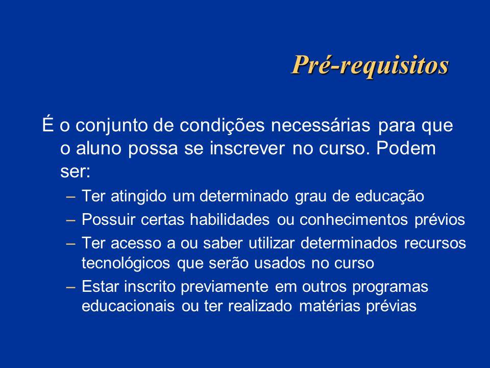 Pré-requisitos É o conjunto de condições necessárias para que o aluno possa se inscrever no curso. Podem ser: –Ter atingido um determinado grau de edu