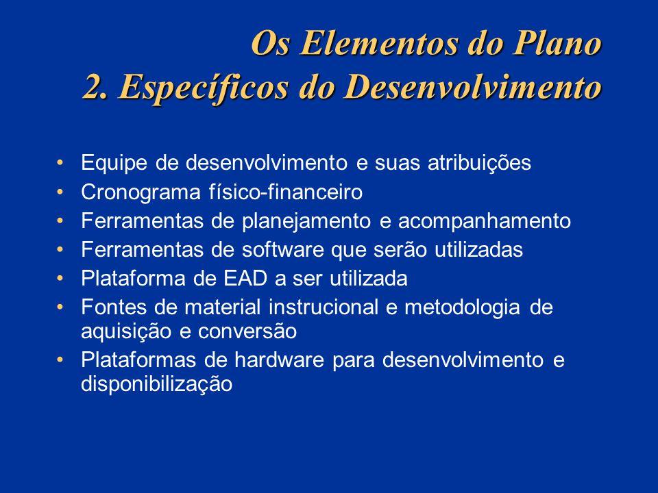 Os Elementos do Plano 2. Específicos do Desenvolvimento Equipe de desenvolvimento e suas atribuições Cronograma físico-financeiro Ferramentas de plane