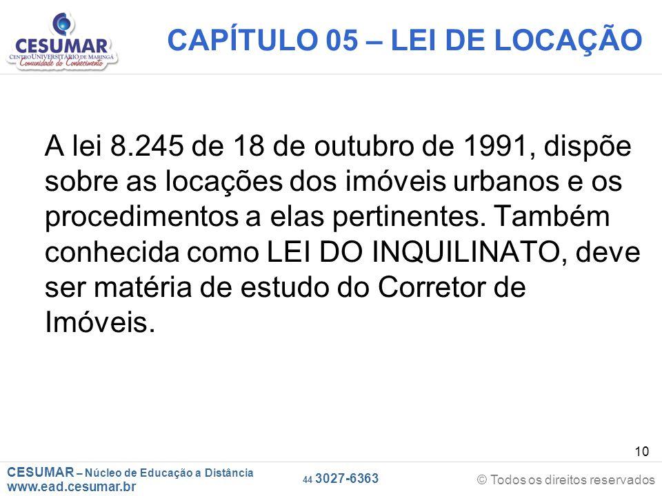 CESUMAR – Núcleo de Educação a Distância www.ead.cesumar.br © Todos os direitos reservados 44 3027-6363 10 CAPÍTULO 05 – LEI DE LOCAÇÃO A lei 8.245 de