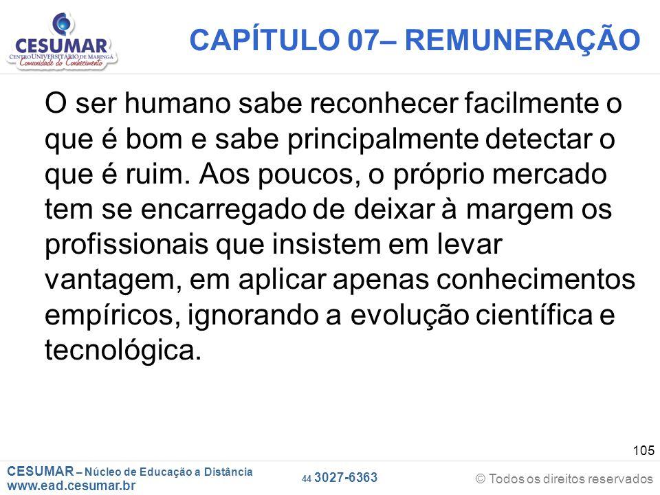 CESUMAR – Núcleo de Educação a Distância www.ead.cesumar.br © Todos os direitos reservados 44 3027-6363 105 CAPÍTULO 07– REMUNERAÇÃO O ser humano sabe