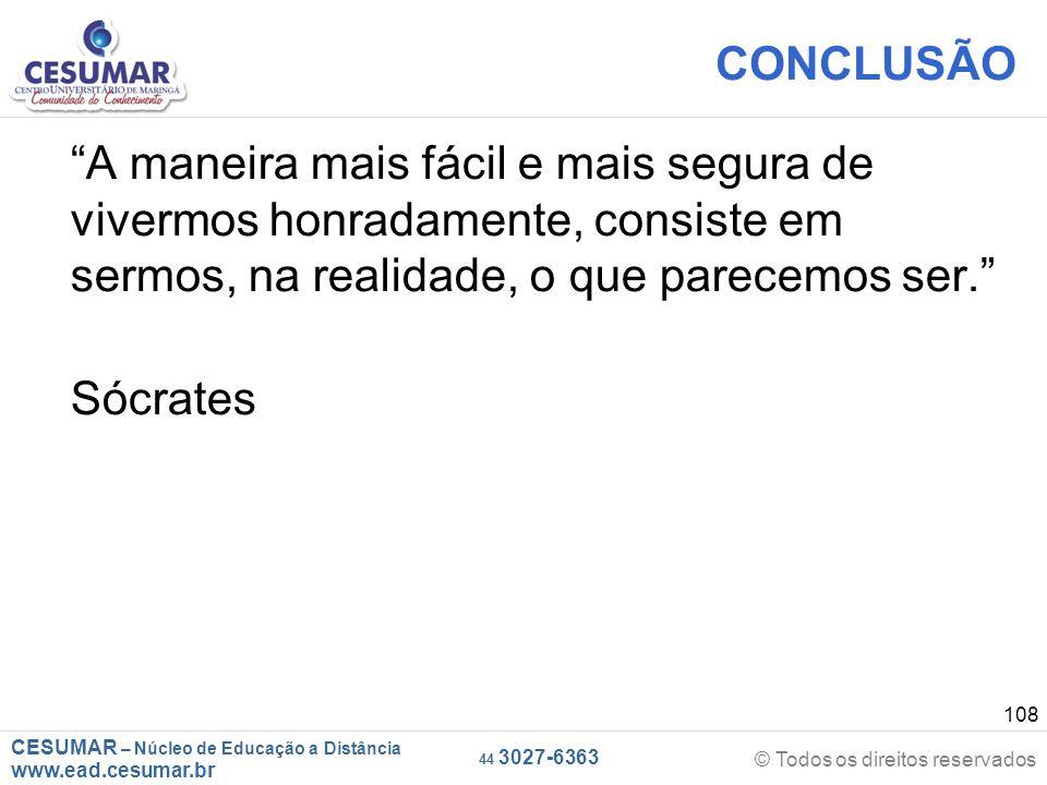 """CESUMAR – Núcleo de Educação a Distância www.ead.cesumar.br © Todos os direitos reservados 44 3027-6363 108 CONCLUSÃO """"A maneira mais fácil e mais seg"""