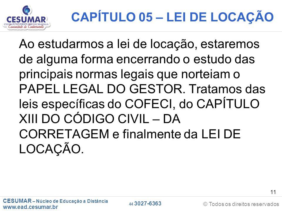 CESUMAR – Núcleo de Educação a Distância www.ead.cesumar.br © Todos os direitos reservados 44 3027-6363 11 CAPÍTULO 05 – LEI DE LOCAÇÃO Ao estudarmos